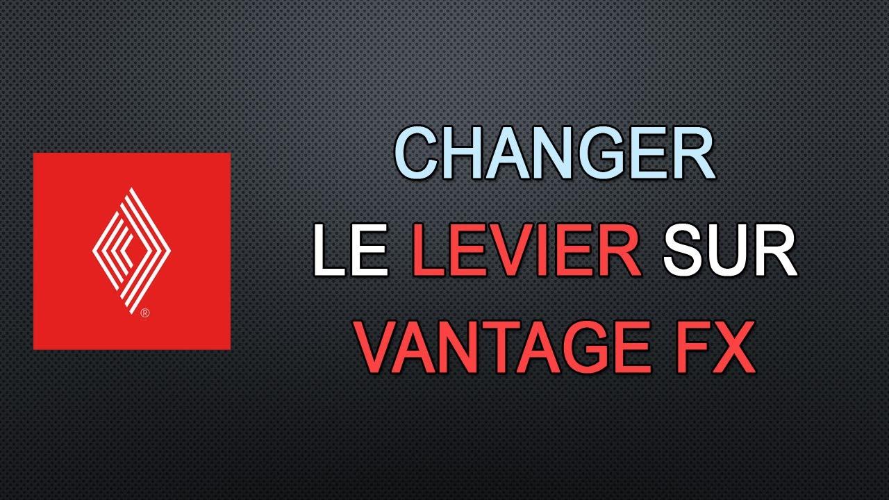 Comment Changer Mon Levier Chez Le Broker Vantage FX
